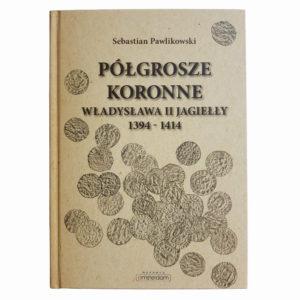 Książka Półgrosze Koronne Władysława II Jagiełły 1394-1414